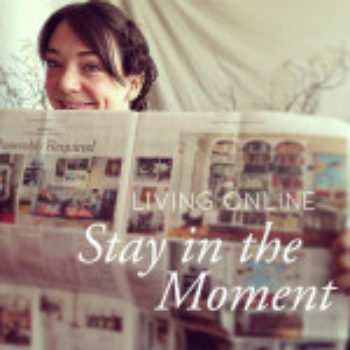 Living Online: Stay in the Moment