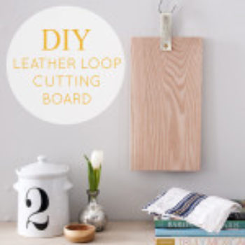 DIY Project: Leather Loop Cutting Board