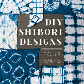 DIY Shibori Designs 4 Ways