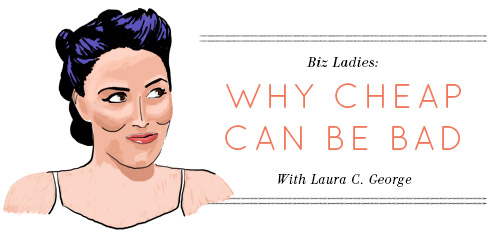 bizladies_why_cheap_can_be_bad2