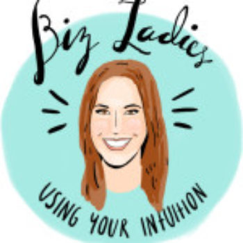 Biz Ladies:  How To Use Your Intuition for More Fun, Flow, and Money in Your Business