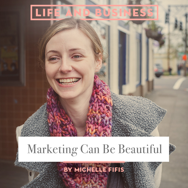 Marketing Can Be Beautiful by Michelle Fifis