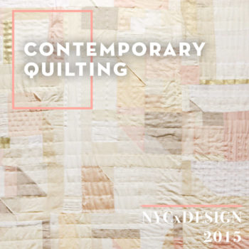 NYCxDESIGN 2015 Trends We Love: Contemporary Quilting