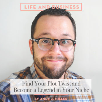 Life & Business: Find Your Plot Twist + Become a Legend in Your Niche
