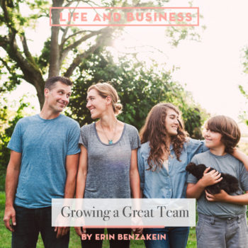 Life & Business: Growing a Great Team by ERIN BENZAKEIN