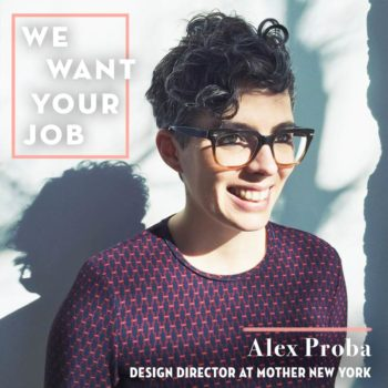 We Want Your Job: Alex Proba