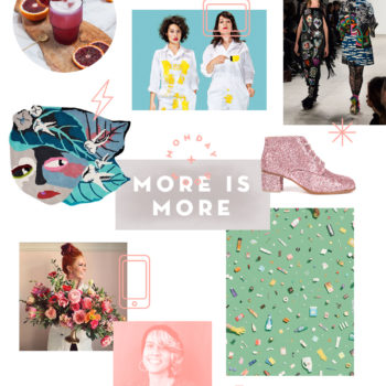 Monday Mood: More is More