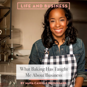 Life & Business: What Baking Has Taught Me About Business