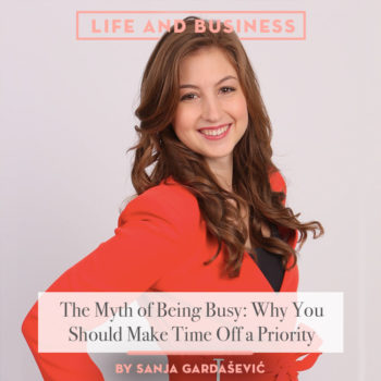 The Myth of Being Busy: Making Time Off a Priority by Sanja Gardašević