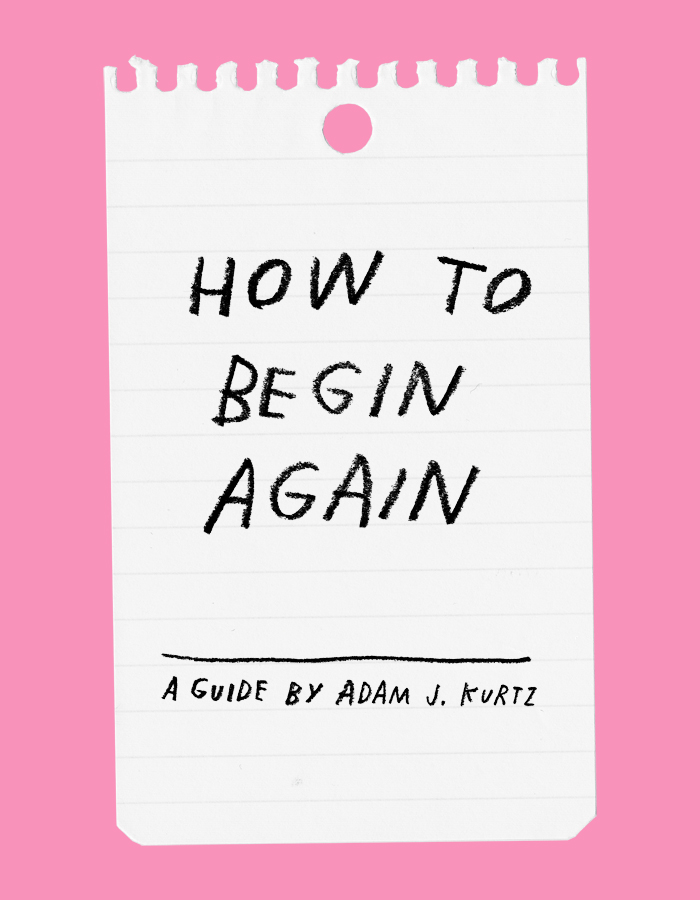 How To Begin Again – Adam J. Kurtz for Design*Sponge