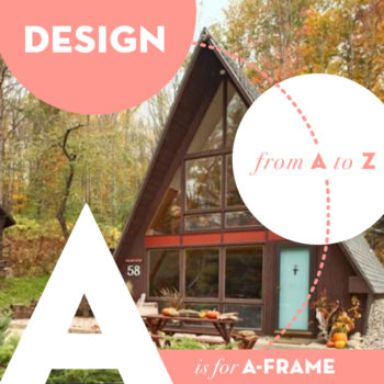 Design from A to Z: A is for A-Frame
