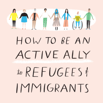 How to Be An Active Ally for Refugees and Immigrants