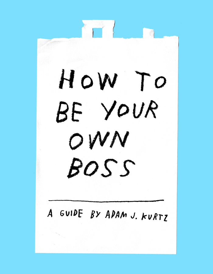 How To Be Your Own Boss – Adam J. Kurtz for Design*Sponge