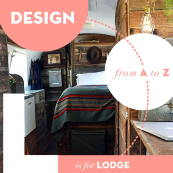 Design from A to Z: L is for Lodge