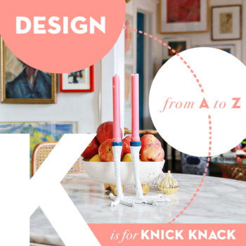 Design from A to Z: K is for Knick Knack