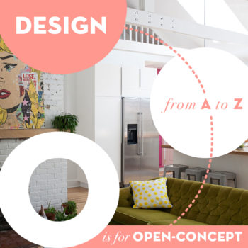 Design from A to Z: O is for Open-Concept