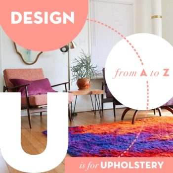 Design from A to Z: U Is For Upholstery