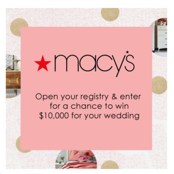 "It's Last Call for Macy's ""$10K for Your Big Day"" Wedding Registry Sweepstakes!"