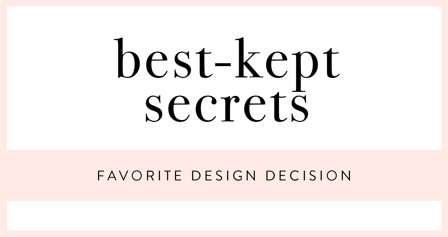 Best-Kept Secrets: Favorite Design Decision | Design*Sponge