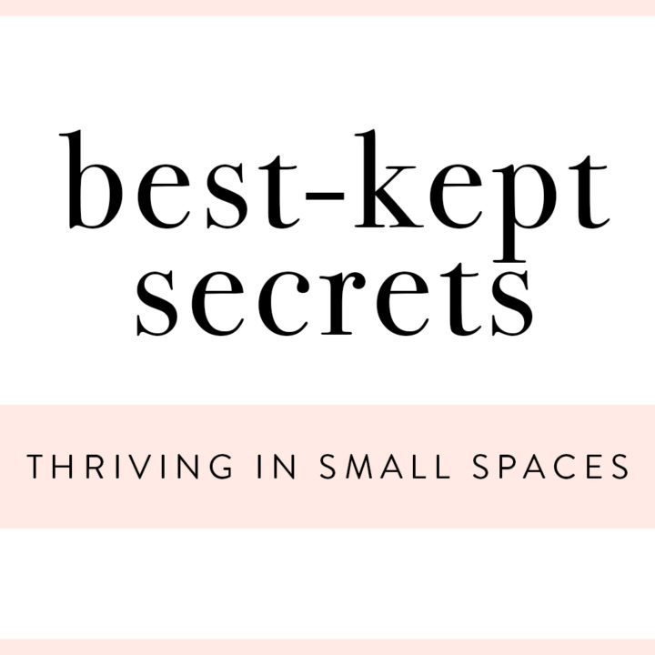 Best-Kept Secrets: Thriving in Small Spaces