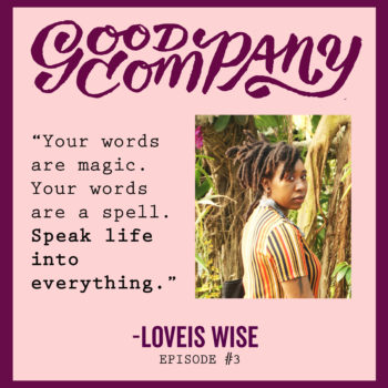 Good Company Podcast #3: Loveis Wise