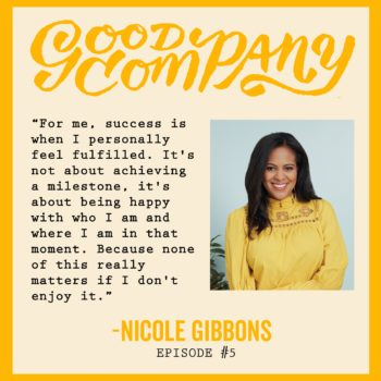 Good Company Podcast #5: Nicole Gibbons on The Myth of Overnight Success