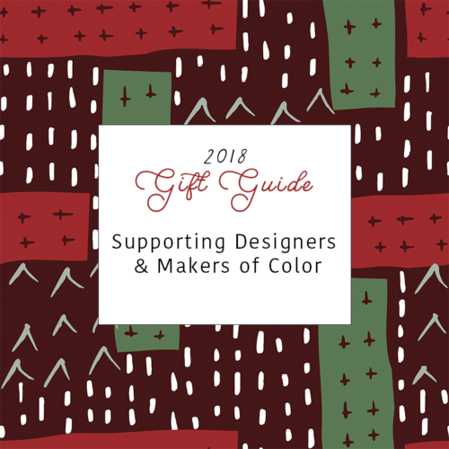 2018 Gift Guide: Supporting Designers & Makers of Color