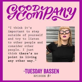 Good Company Podcast #7: Tuesday Bassen