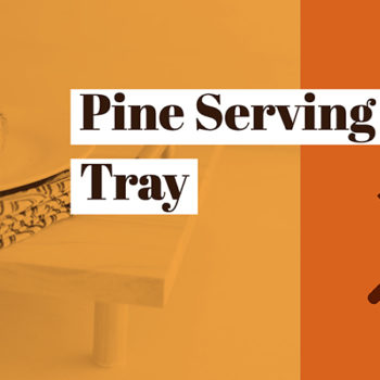 DIY: Treat Yourself Pine Serving Tray