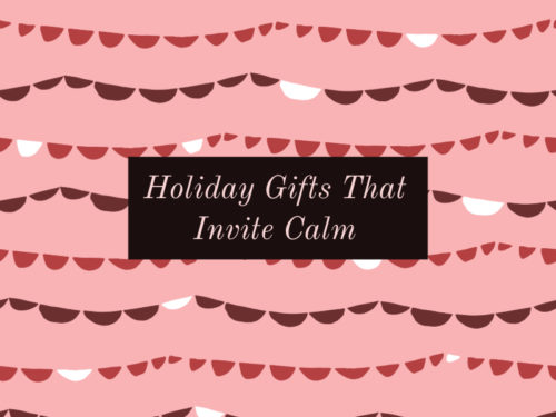 Holiday Gifts That Invite Calm