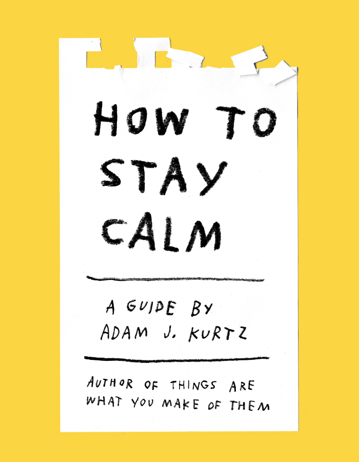 How To Stay Calm – Adam J. Kurtz for Design*Sponge