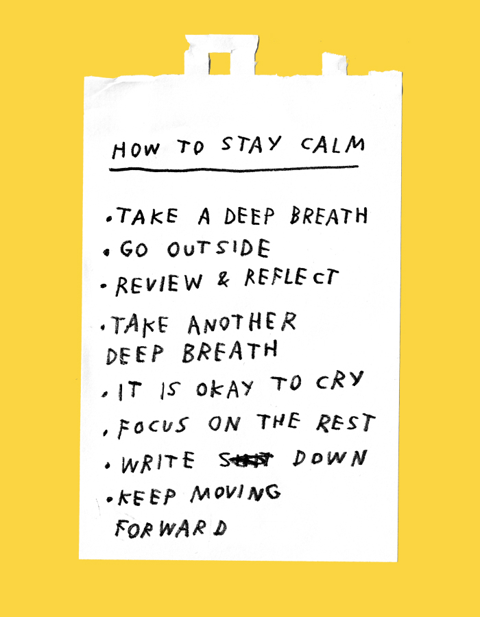 (bulleted list) HOW TO STAY CALM: Take a deep breath, go outside, review & reflect, take another deep breath, it is okay to cry, focus on the rest, write sh*t down, keep moving forward